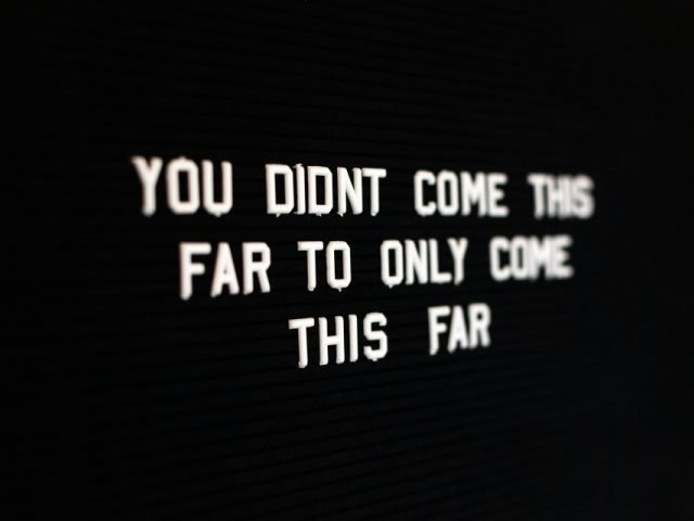 message board sign saying you didnt come this far only to come this far