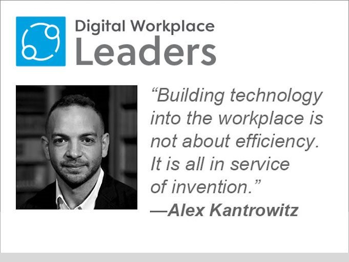 "Alex Kantrowitz quote: ""Building technology into the workplace is not about efficiency. It is  all in service of invention."""