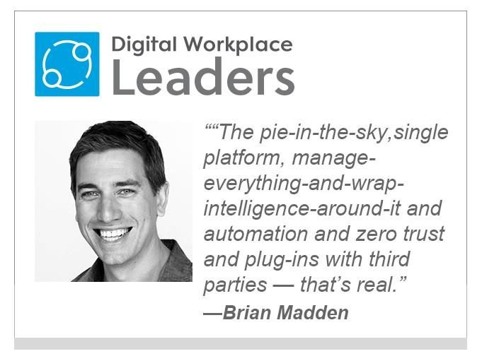 "Brian Madden, VMWare: """"The pie-in-the-sky, single platform, manage- everything-and-wrap-intelligence-around-it and automation and zero trust and plug-ins with third parties — that's real. We've got that. It's now."""""