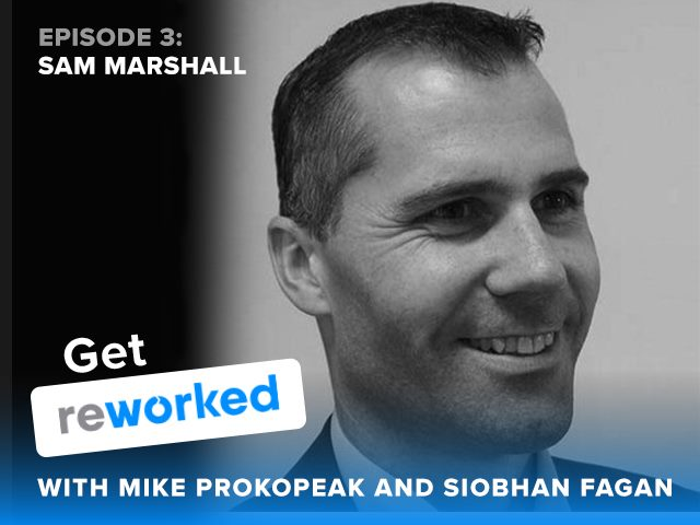Get Reworked, Episode 3: Sam Marshall of ClearBox Consulting